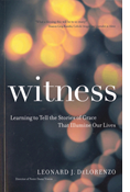 Witness: Learning to tell the Stories of Grace That Illuminate Our Lives