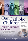 Our Catholic Children, Ministry with Hispanic Youth and Young Adults