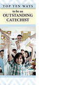 Top Ten Ways to Become an Outstanding Catechist