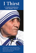 I Thirst, A Guided Meditation with Mother Teresa