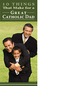 Ten Things That Make for a Great Catholic Dad