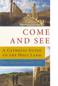 Come and See: A Catholic Guide to the Holy Land