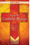 The Heart of Catholic Prayer: Rediscovering the Our Father and the Hail Mary