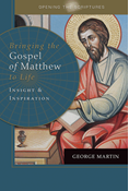 Opening the Scriptures   Bringing the Gospel of Matthew to Life: Insight and Inspiration