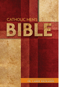 The Catholic Men's Bible   Introduction and Instruction by Fr. Larry Richards