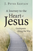 A Journey to the Heart of Jesus: Guideposts Along the Way
