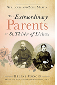 The Extraordinary Parents of St. Thérèse of Lisieux: Sts. Louis and Zélie Martin
