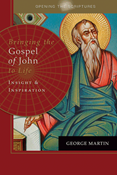 Opening the Scriptures   Bringing the Gospel of John to Life: Insight and Inspiration