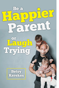 Be a Happier Parent or Laugh Trying