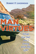 Man Virtues: What the Hell Am I Doing with My Life?