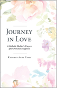 Journey in Love: A Catholic Mother's Prayers after Prenatal Diagnosis