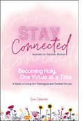 Becoming Holy, One Virtue at a Time: A Guide to Living the Theological and Cardinal Virtues (Stay Connected Journals for Catholic Women)