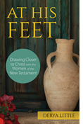 At His Feet: Drawing Closer to Christ with the Women of the New Testament