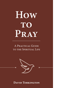 How to Pray: A Practical Guide to the Spiritual Life