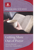 Something More Faith Series: Getting More Out of Prayer