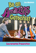 Be an Amazing Catechist: Sacramental Preparation