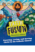 Faith Fusion: Knowing, Loving, and Serving Christ in the Catholic Church, Elementary School Student Edition