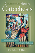 Common Sense Catechesis: Lessons from the Past, Road Map for the Future