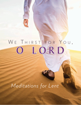 We Thirst for You O Lord: Meditations for Lent