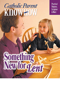 Catholic Parent Know-How: Something New for Lent