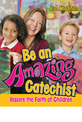 Be an Amazing Catechist: Inspire the Faith of Children