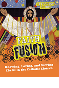 Faith Fusion Catechist Guide: Knowing, Loving, and Serving Christ in the Catholic Church